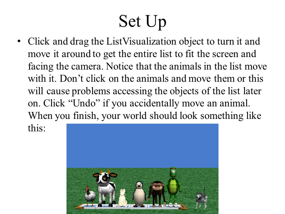 Set Up Click and drag the ListVisualization object to turn it and move it around to get the entire list to fit the screen and facing the camera.