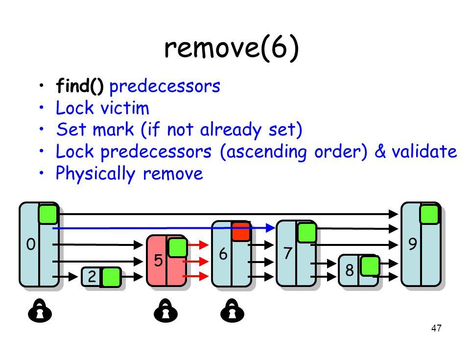47 remove(6) find() predecessors Lock victim Set mark (if not already set) Lock predecessors (ascending order) & validate Physically remove 8 8 7 7 9