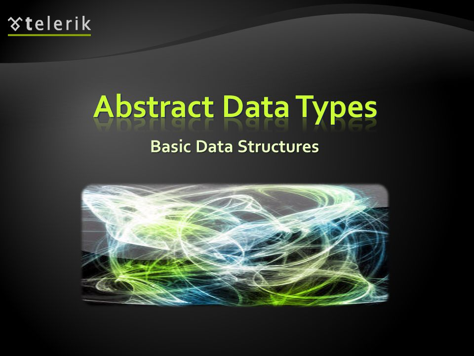 An Abstract Data Type (ADT) is a data type together with the operations, whose properties are specified independently of any particular implementation An Abstract Data Type (ADT) is a data type together with the operations, whose properties are specified independently of any particular implementation ADT are set of definitions of operations (like the interfaces in C#) ADT are set of definitions of operations (like the interfaces in C#) Can have several different implementations Can have several different implementations Different implementations can have different efficiency Different implementations can have different efficiency
