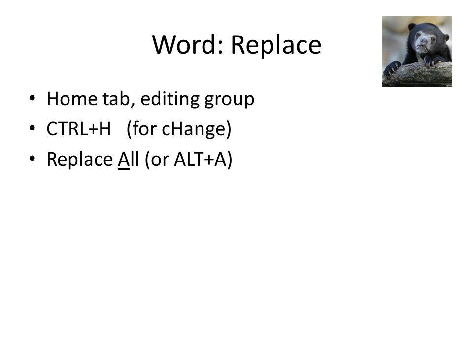 Word: Replace Home tab, editing group CTRL+H (for cHange) Replace All (or ALT+A)