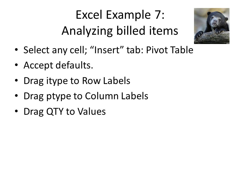 Excel Example 7: Analyzing billed items Select any cell; Insert tab: Pivot Table Accept defaults.