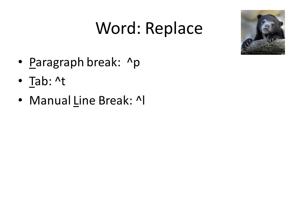 Word: Replace Paragraph break: ^p Tab: ^t Manual Line Break: ^l