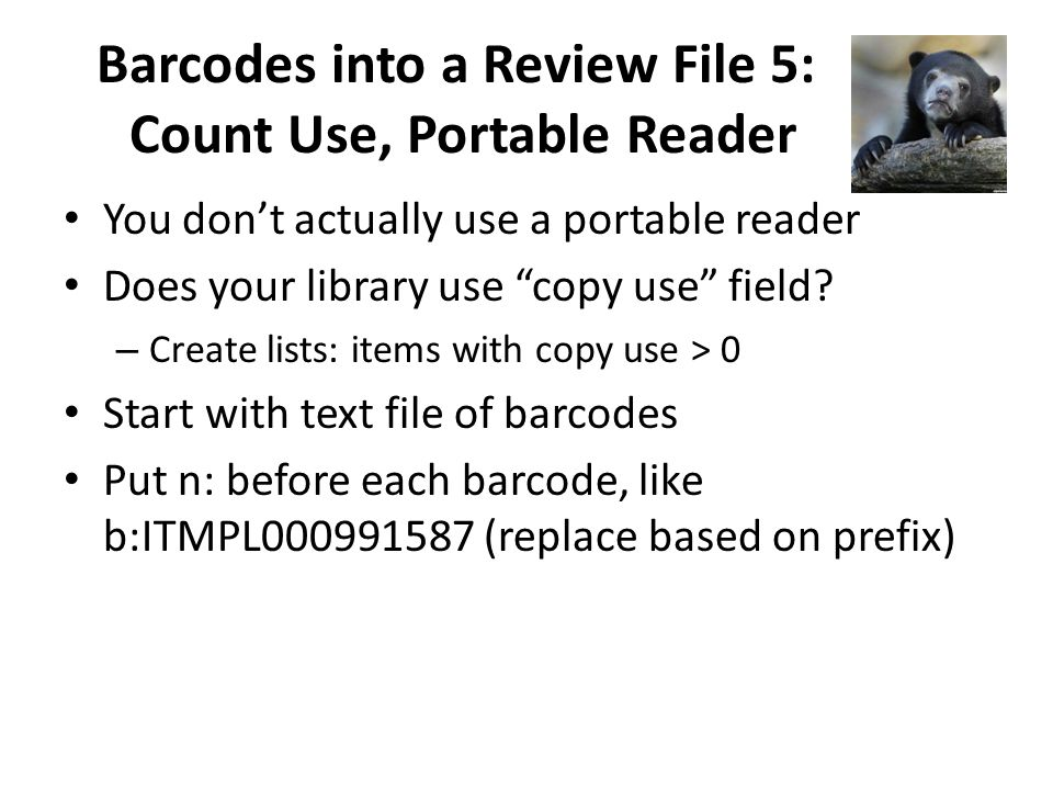 Barcodes into a Review File 5: Count Use, Portable Reader You dont actually use a portable reader Does your library use copy use field.