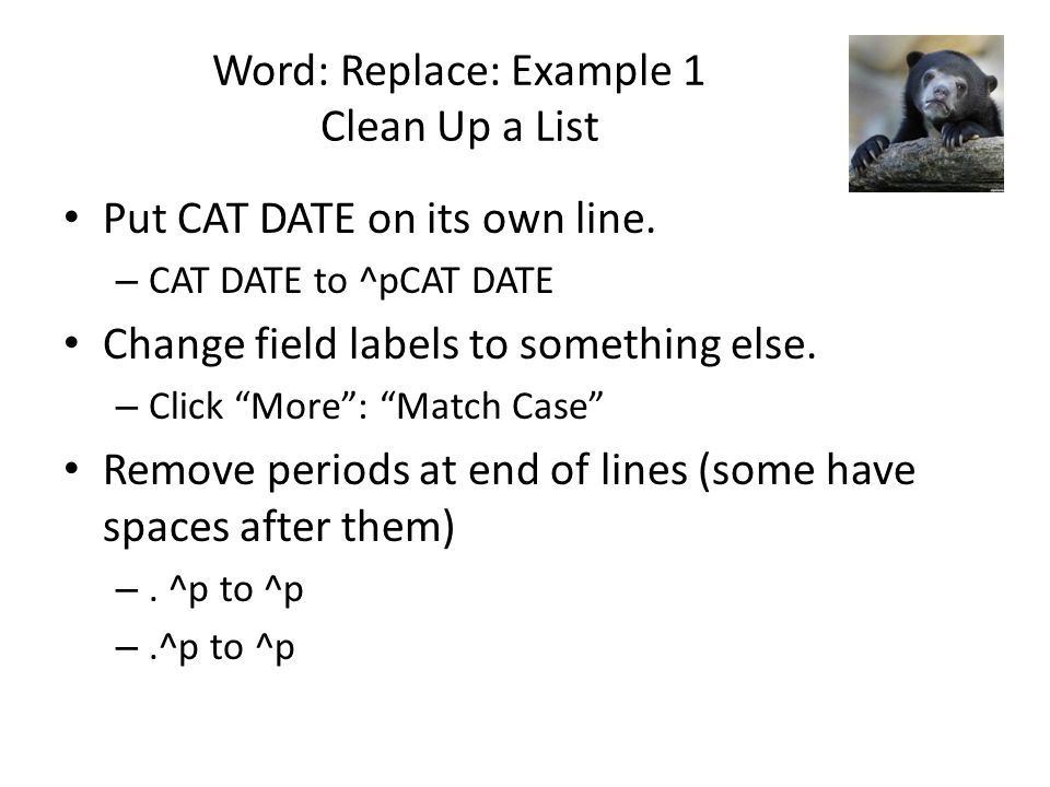 Word: Replace: Example 1 Clean Up a List Put CAT DATE on its own line.