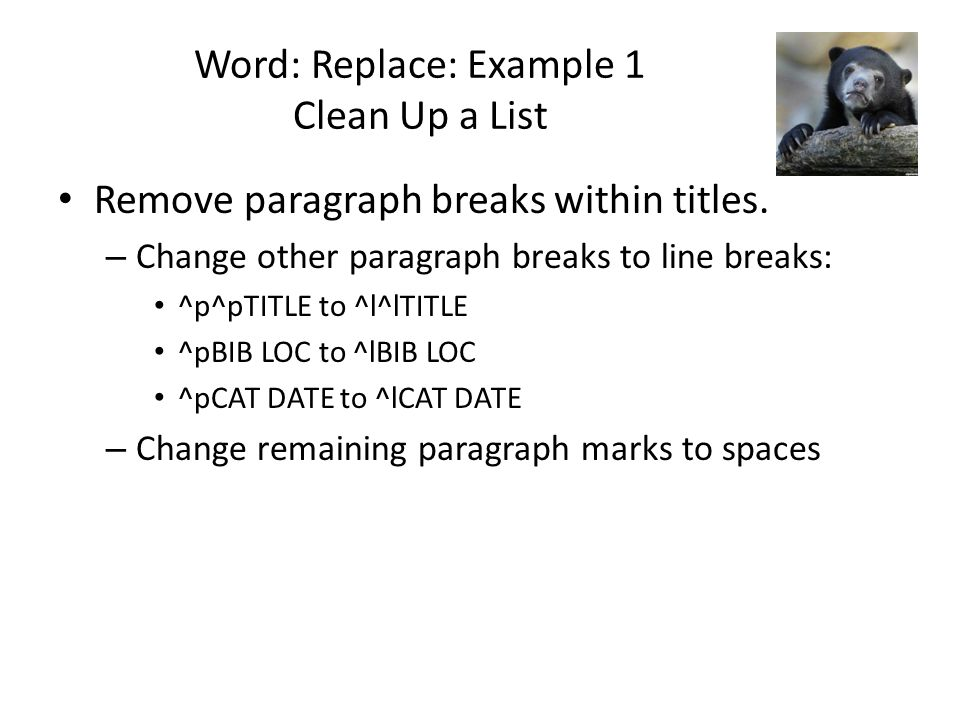 Word: Replace: Example 1 Clean Up a List Remove paragraph breaks within titles.