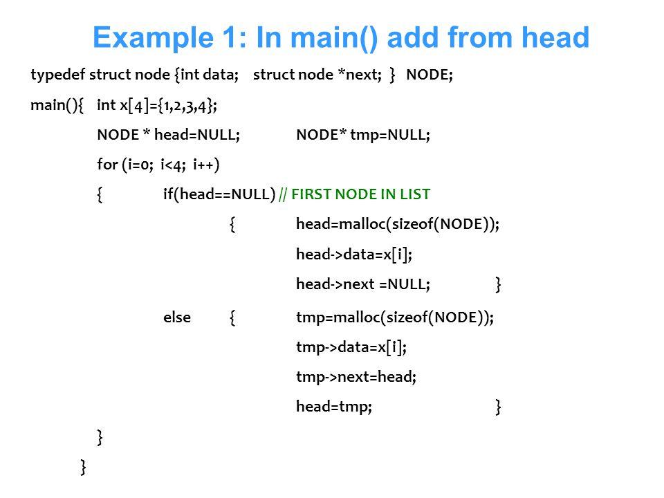 Senem Kumova Metin13 Example 1: In main() add from head typedef struct node {int data; struct node *next; } NODE; main(){int x[4]={1,2,3,4}; NODE * he