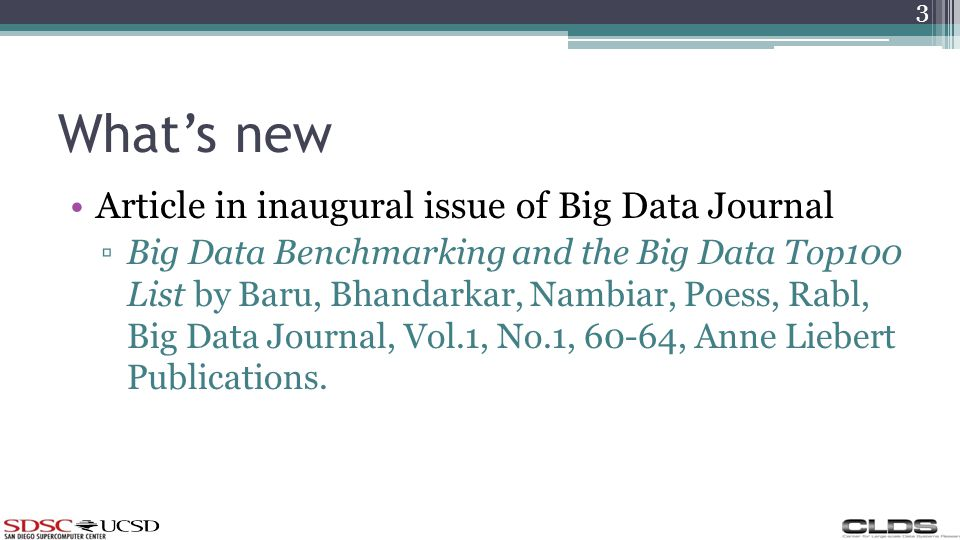Whats new Article in inaugural issue of Big Data Journal Big Data Benchmarking and the Big Data Top100 List by Baru, Bhandarkar, Nambiar, Poess, Rabl, Big Data Journal, Vol.1, No.1, 60-64, Anne Liebert Publications.