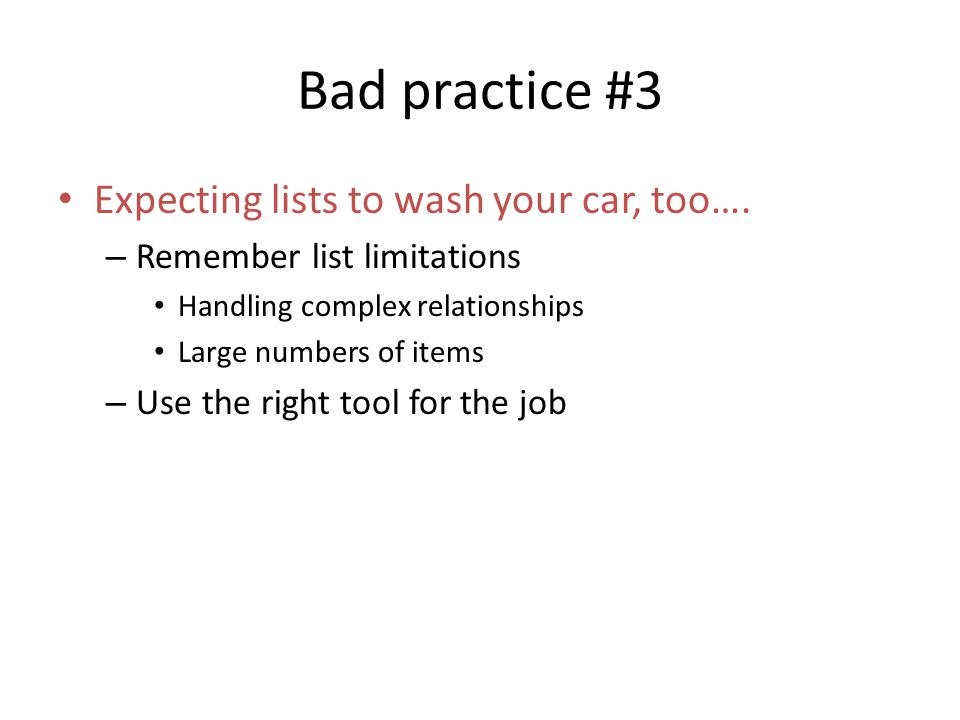 Bad practice #3 Expecting lists to wash your car, too….