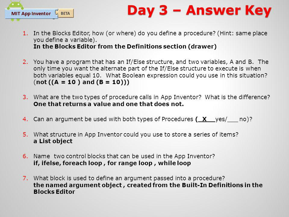 Day 3 – Answer Key 1.In the Blocks Editor, how (or where) do you define a procedure.