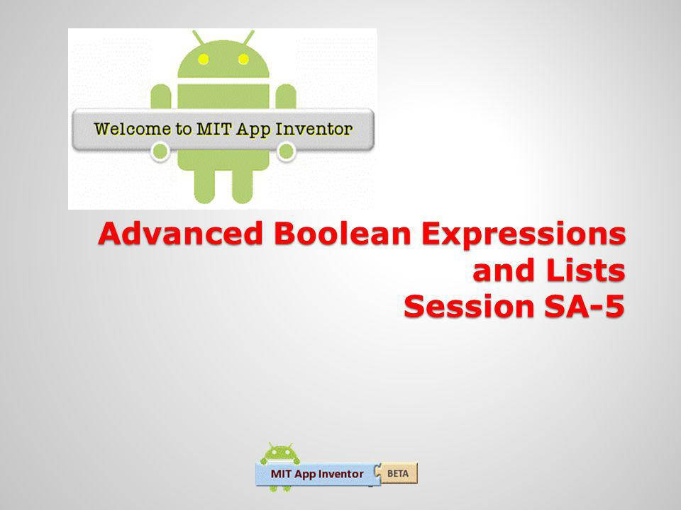 Advanced Boolean Expressions and Lists Session SA-5