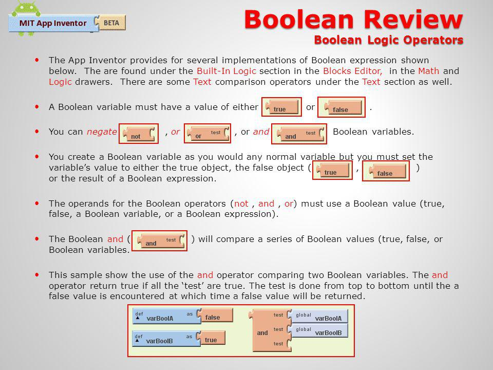 Boolean Review Boolean Logic Operators The App Inventor provides for several implementations of Boolean expression shown below.