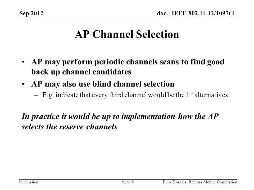 doc.: IEEE 802.11-12/1097r1 Submission Channel list is maintained and signaled by AP Reserve List could be signaled in the association phase Updates could be broadcasted e.g.