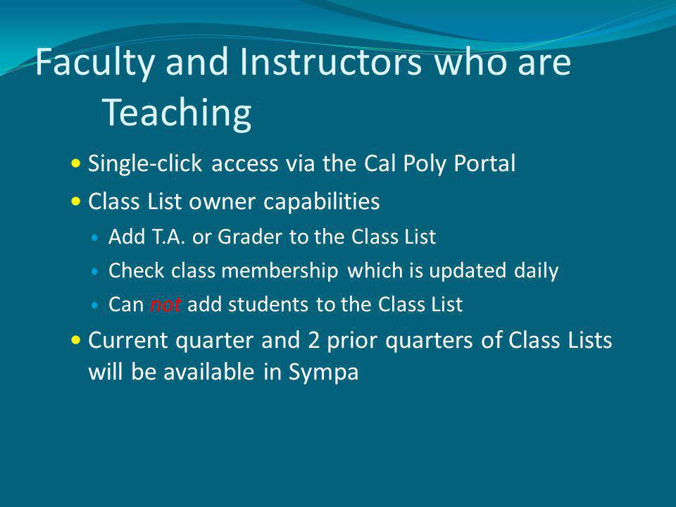 Faculty and Instructors who are Teaching Single-click access via the Cal Poly Portal Class List owner capabilities Add T.A. or Grader to the Class Lis
