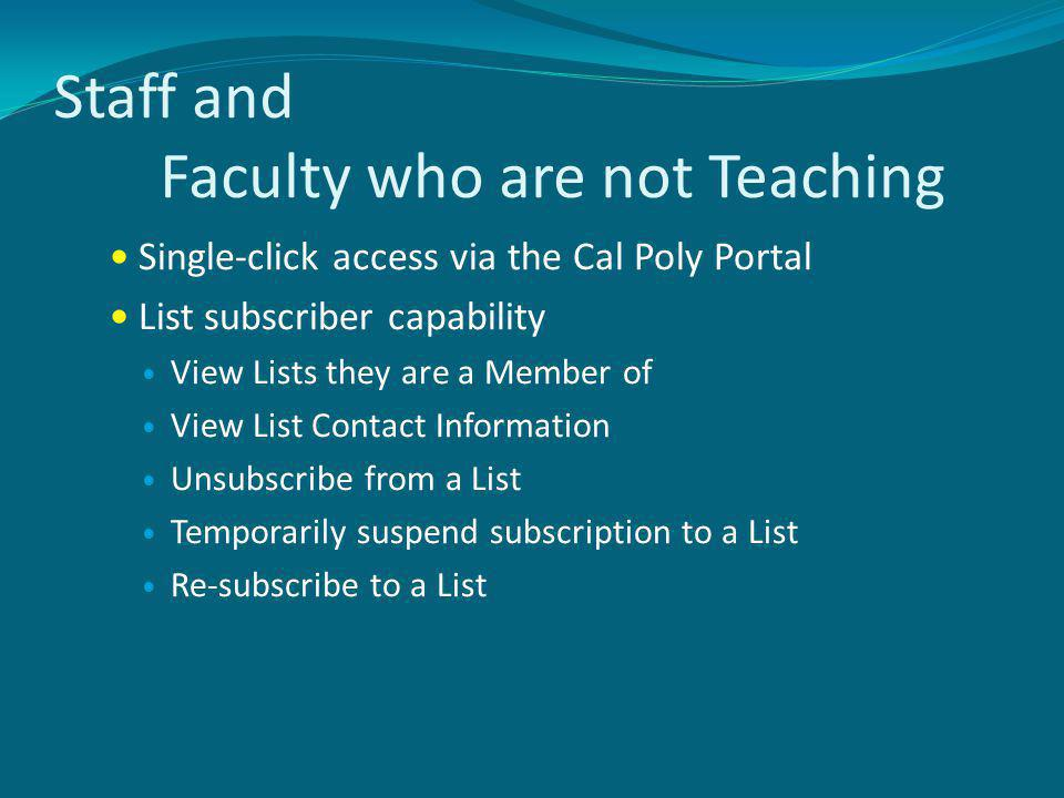 Staff and Faculty who are not Teaching Single-click access via the Cal Poly Portal List subscriber capability View Lists they are a Member of View List Contact Information Unsubscribe from a List Temporarily suspend subscription to a List Re-subscribe to a List