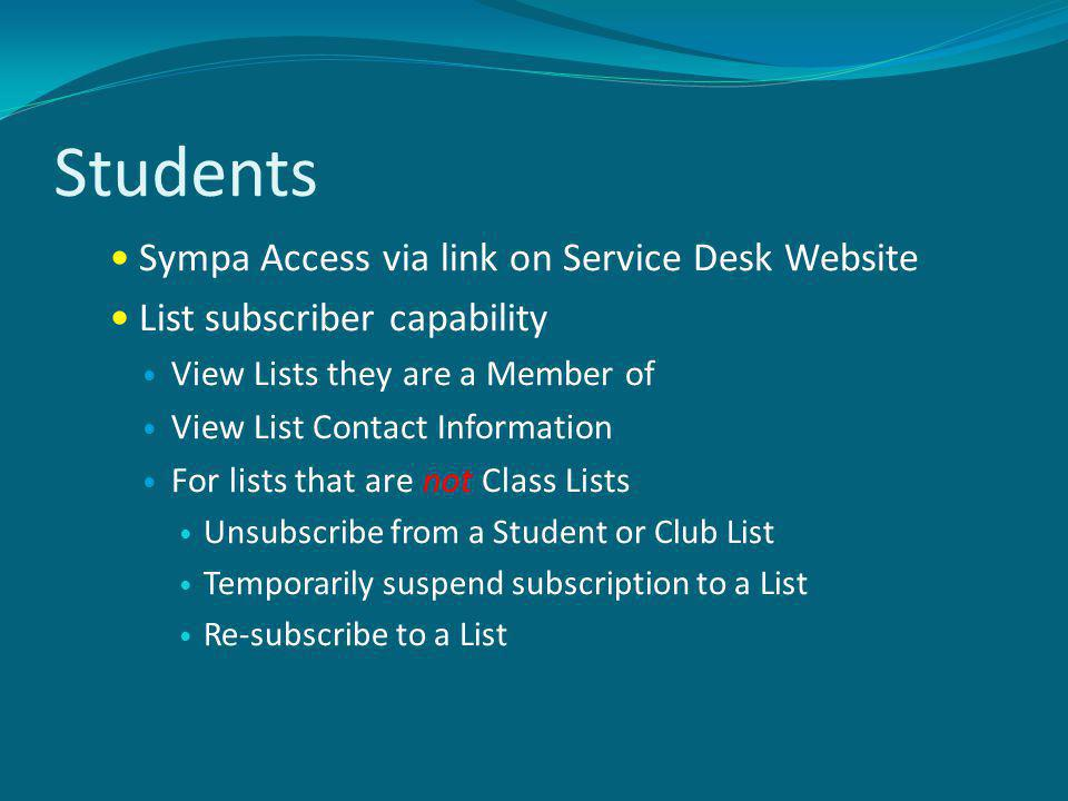 Students Sympa Access via link on Service Desk Website List subscriber capability View Lists they are a Member of View List Contact Information For lists that are not Class Lists Unsubscribe from a Student or Club List Temporarily suspend subscription to a List Re-subscribe to a List
