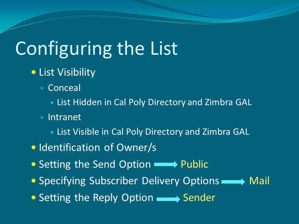 Configuring the List List Visibility Conceal List Hidden in Cal Poly Directory and Zimbra GAL Intranet List Visible in Cal Poly Directory and Zimbra GAL Identification of Owner/s Setting the Send Option Public Specifying Subscriber Delivery Options Mail Setting the Reply Option Sender