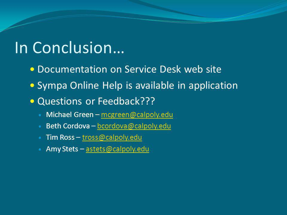 In Conclusion… Documentation on Service Desk web site Sympa Online Help is available in application Questions or Feedback??.