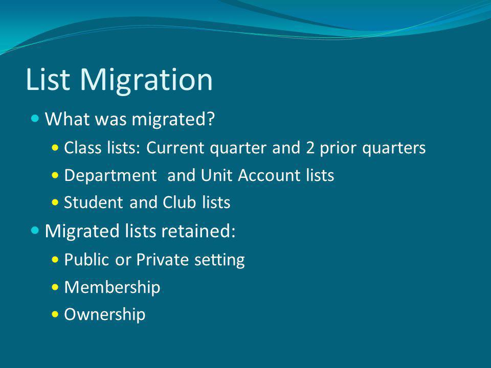 List Migration What was migrated? Class lists: Current quarter and 2 prior quarters Department and Unit Account lists Student and Club lists Migrated