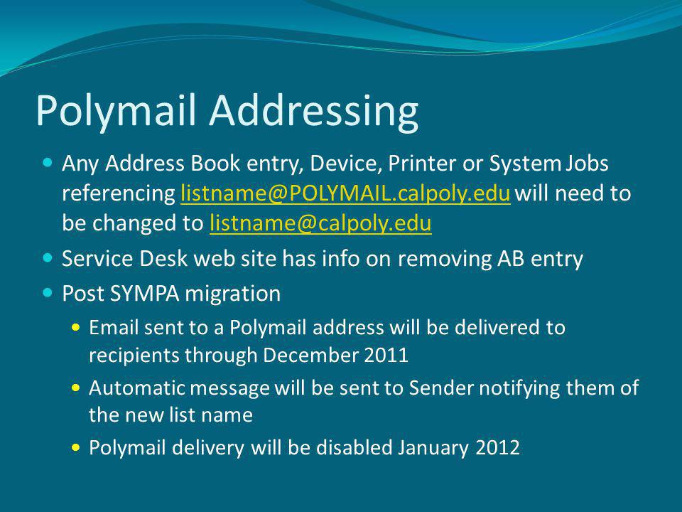 Polymail Addressing Any Address Book entry, Device, Printer or System Jobs referencing listname@POLYMAIL.calpoly.edu will need to be changed to listna