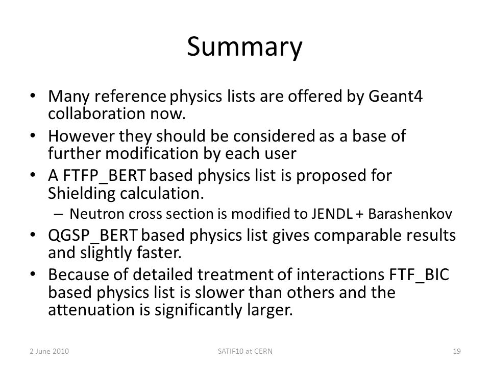 Summary Many reference physics lists are offered by Geant4 collaboration now. However they should be considered as a base of further modification by e