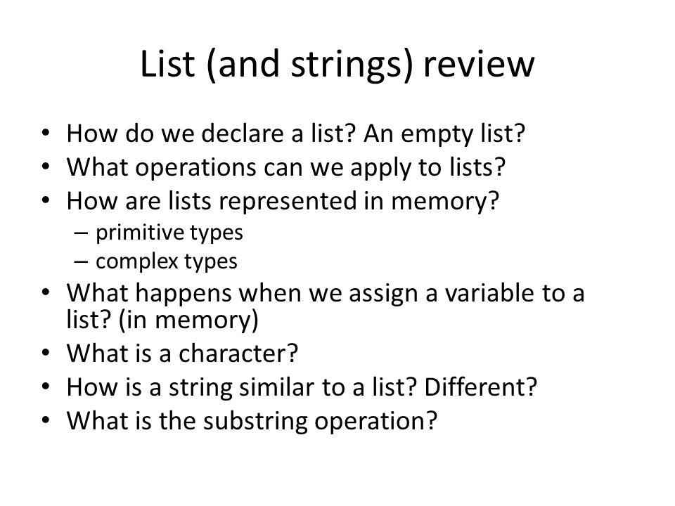 List (and strings) review How do we declare a list.