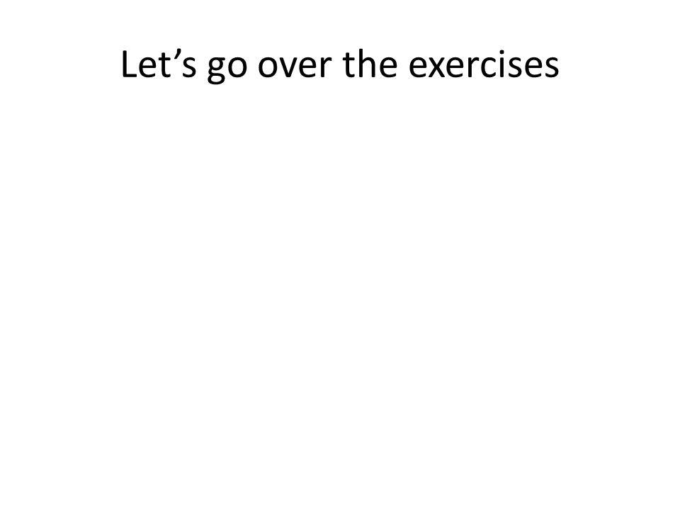 Lets go over the exercises