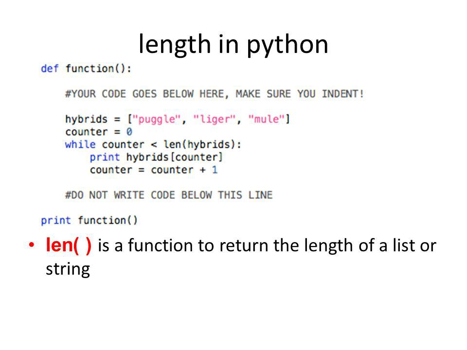length in python len( ) is a function to return the length of a list or string