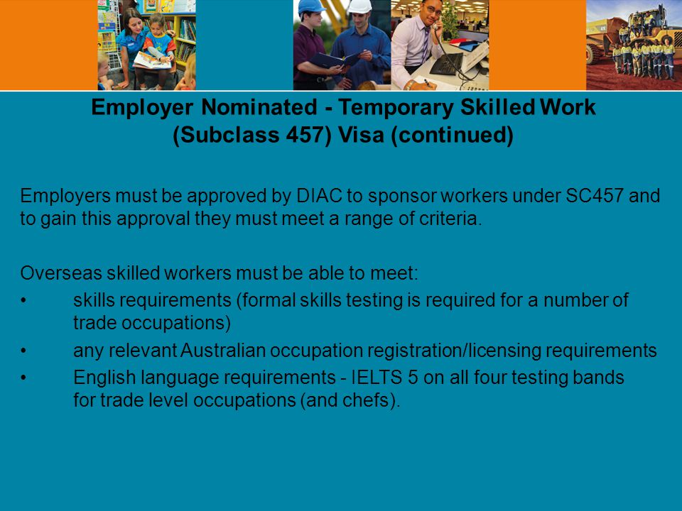 Employers must be approved by DIAC to sponsor workers under SC457 and to gain this approval they must meet a range of criteria.