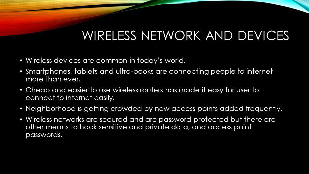 WIRELESS NETWORK AND DEVICES Wireless devices are common in todays world.