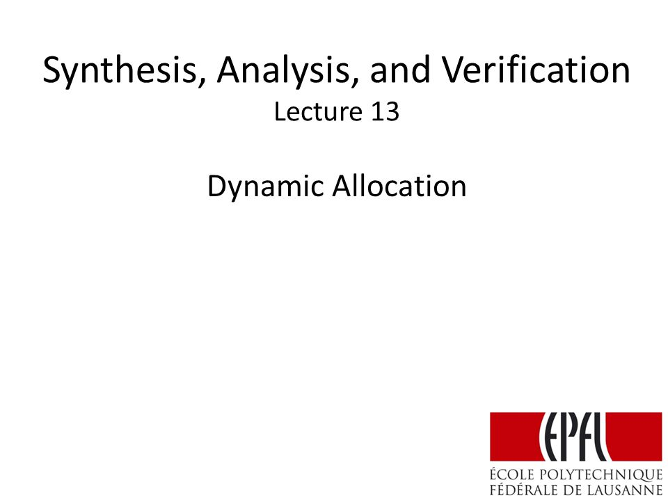 Synthesis, Analysis, and Verification Lecture 13 Dynamic Allocation
