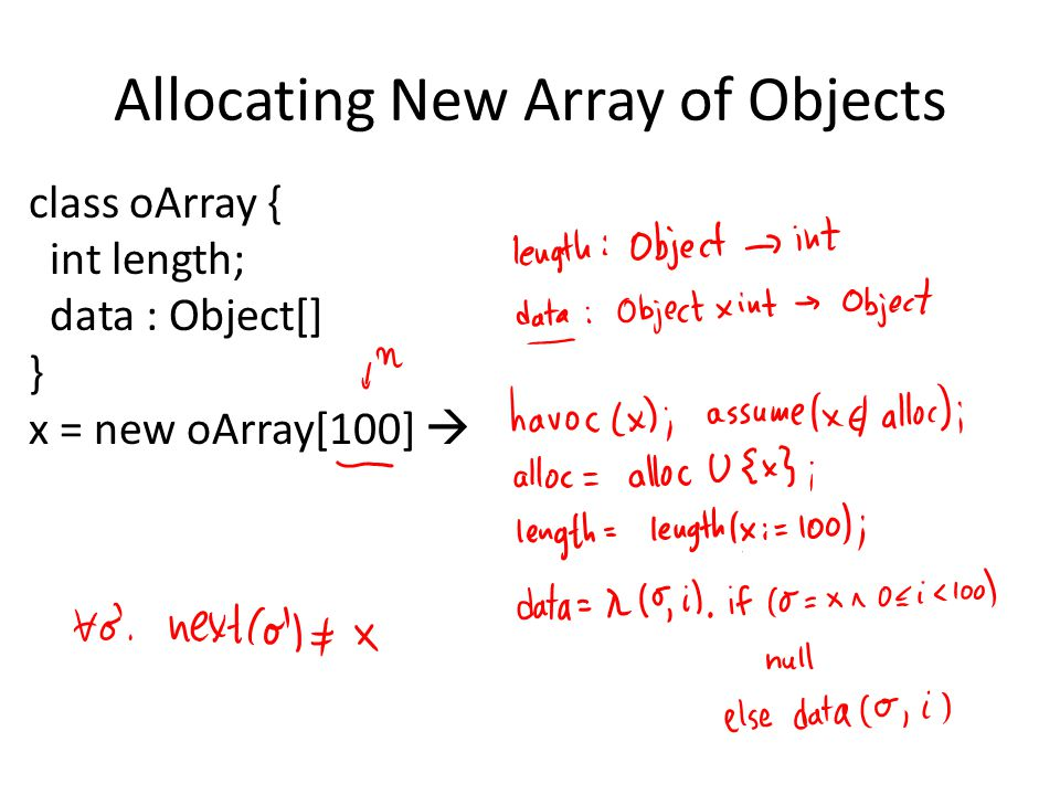 Allocating New Array of Objects class oArray { int length; data : Object[] } x = new oArray[100]