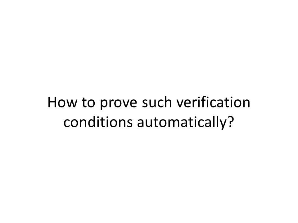 How to prove such verification conditions automatically