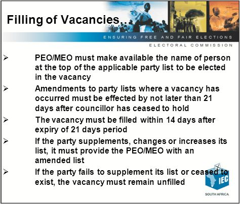 Filling of Vacancies MSA Schedules 1 & 2 Items 18 (1) & 11 (1) ( a) If a councillor elected from a party list ceases to hold office, the chief electoral officer must, subject to item 20, declare in writing the person whose name is at the top of the applicable party list to be elected in the vacancy.
