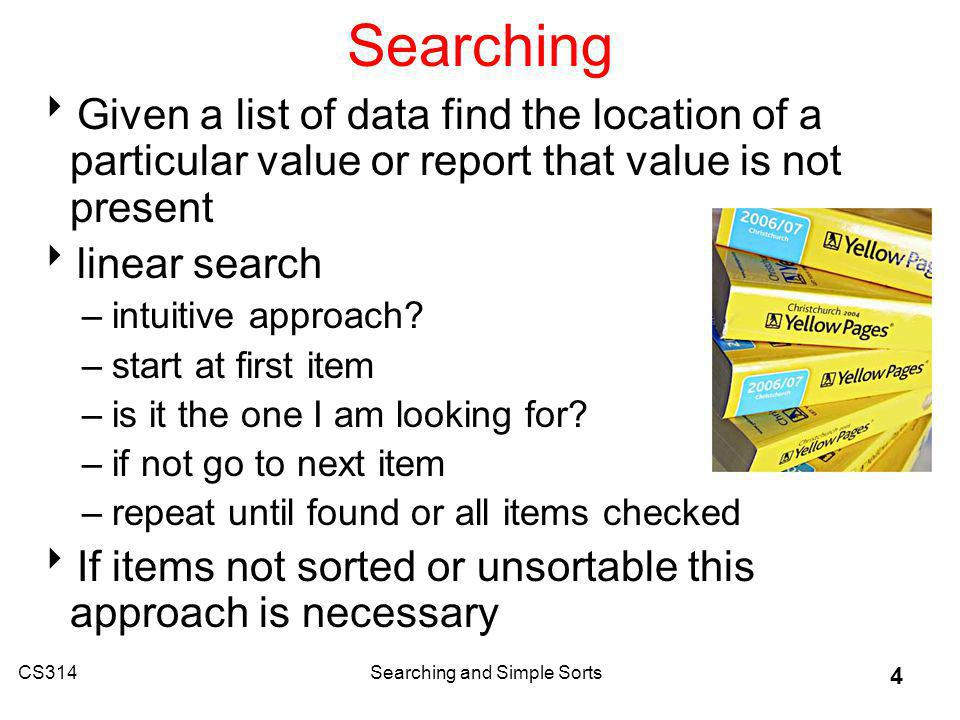 CS314Searching and Simple Sorts 5 Linear Search /* pre: list != null post: return the index of the first occurrence of target in list or -1 if target not present in list */ public int linearSearch(int[] list, int target) { for(int i = 0; i < list.length; i++) if( list[i] == target ) return i; return -1; }