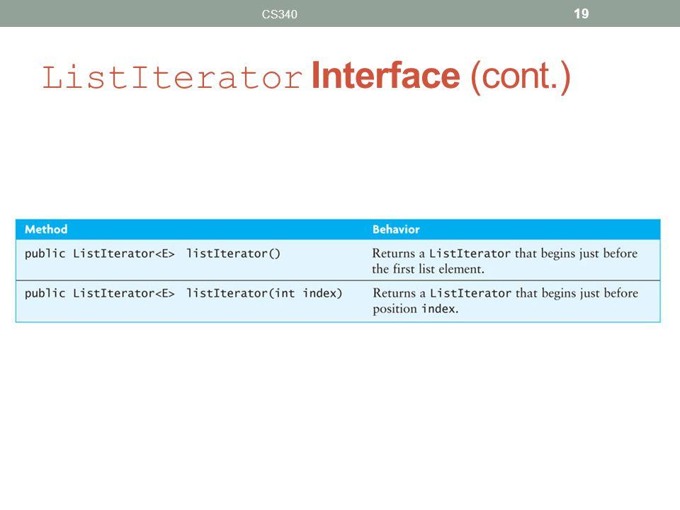 ListIterator Interface (cont.) CS340 19