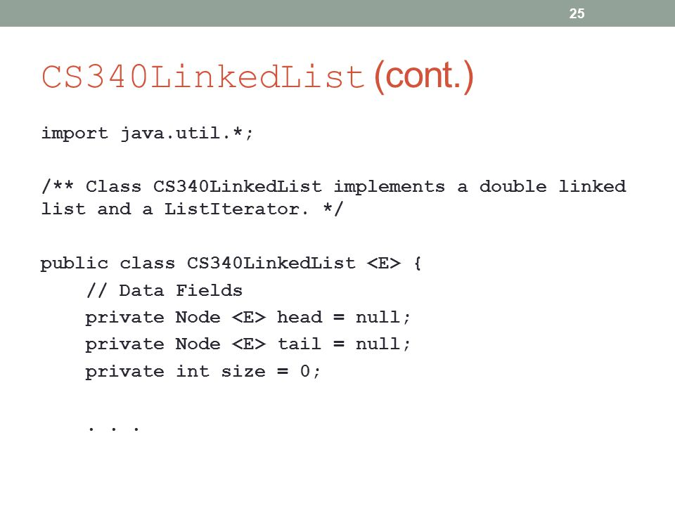CS340LinkedList (cont.) import java.util.*; /** Class CS340LinkedList implements a double linked list and a ListIterator.