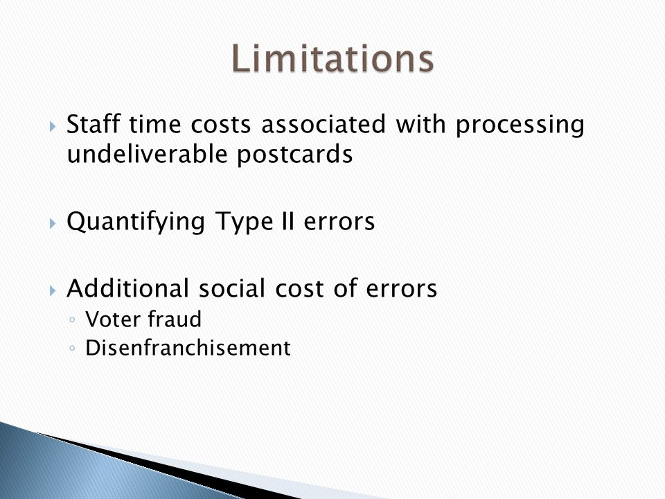 Staff time costs associated with processing undeliverable postcards Quantifying Type II errors Additional social cost of errors Voter fraud Disenfranchisement