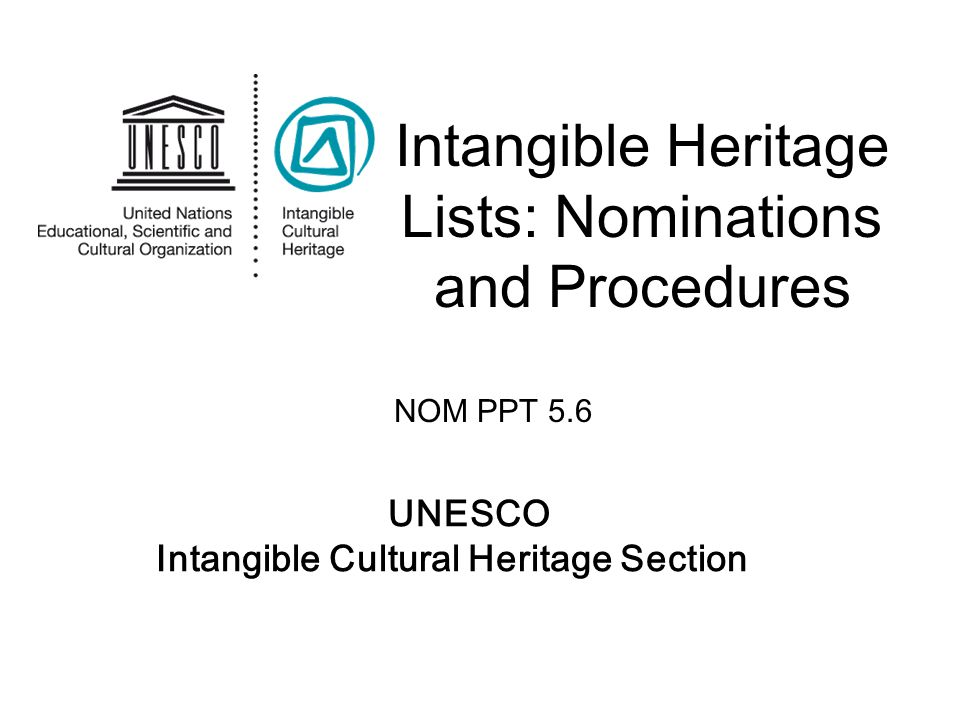 UNESCO Intangible Cultural Heritage Section Intangible Heritage Lists: Nominations and Procedures NOM PPT 5.6