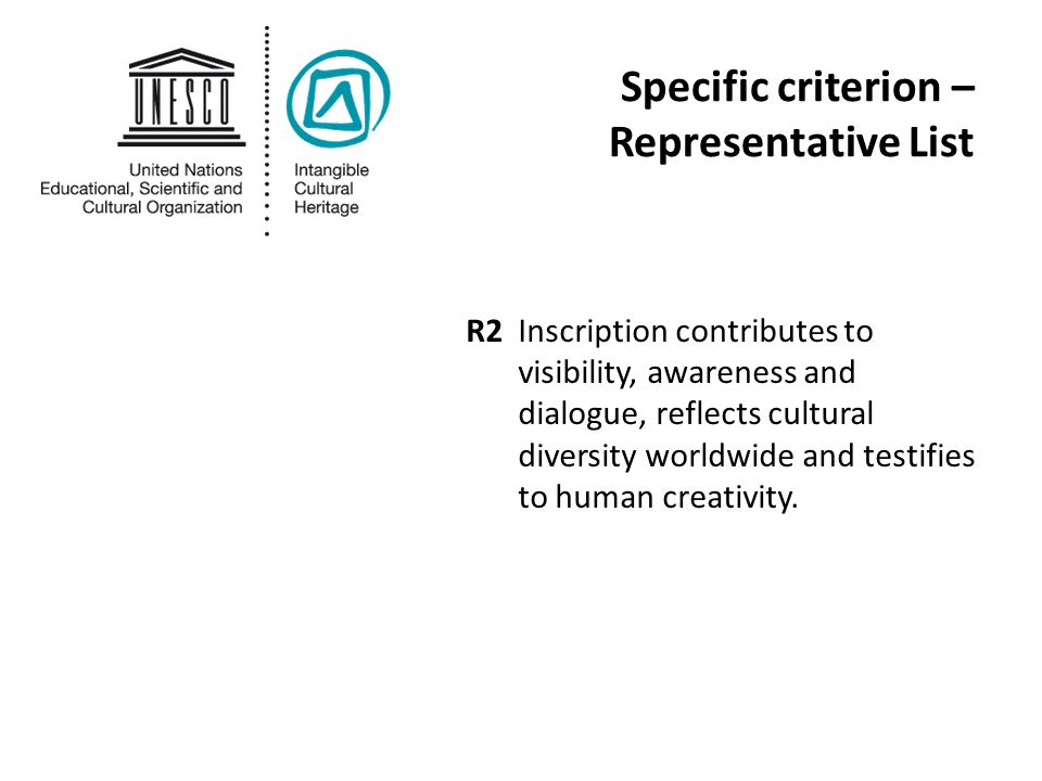 Specific criterion – Representative List R2Inscription contributes to visibility, awareness and dialogue, reflects cultural diversity worldwide and testifies to human creativity.