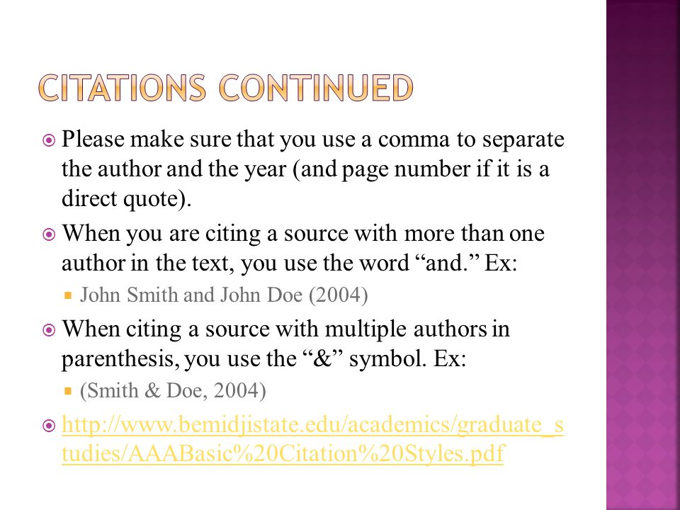 Please make sure that you use a comma to separate the author and the year (and page number if it is a direct quote). When you are citing a source with