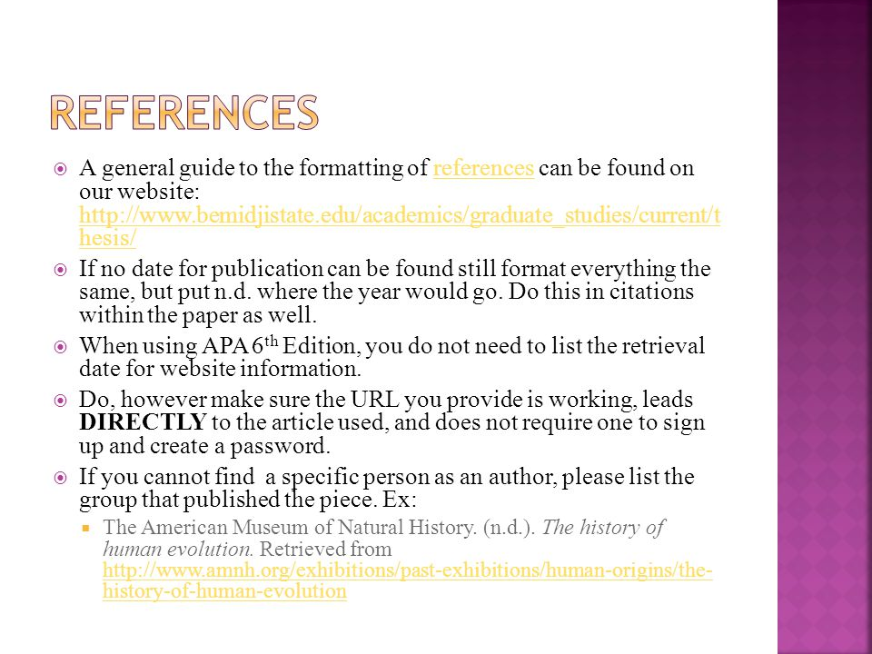 A general guide to the formatting of references can be found on our website: http://www.bemidjistate.edu/academics/graduate_studies/current/t hesis/re