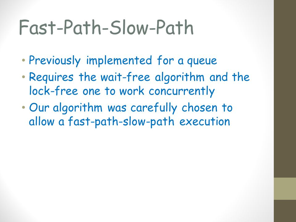 Fast-Path-Slow-Path Previously implemented for a queue Requires the wait-free algorithm and the lock-free one to work concurrently Our algorithm was carefully chosen to allow a fast-path-slow-path execution