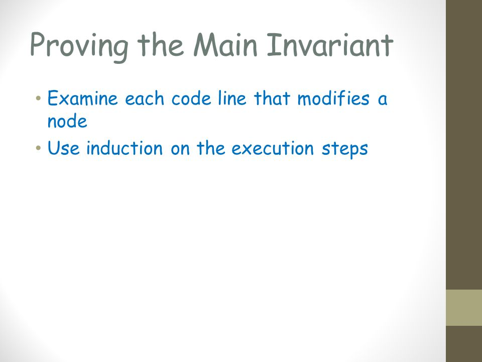Proving the Main Invariant Examine each code line that modifies a node Use induction on the execution steps