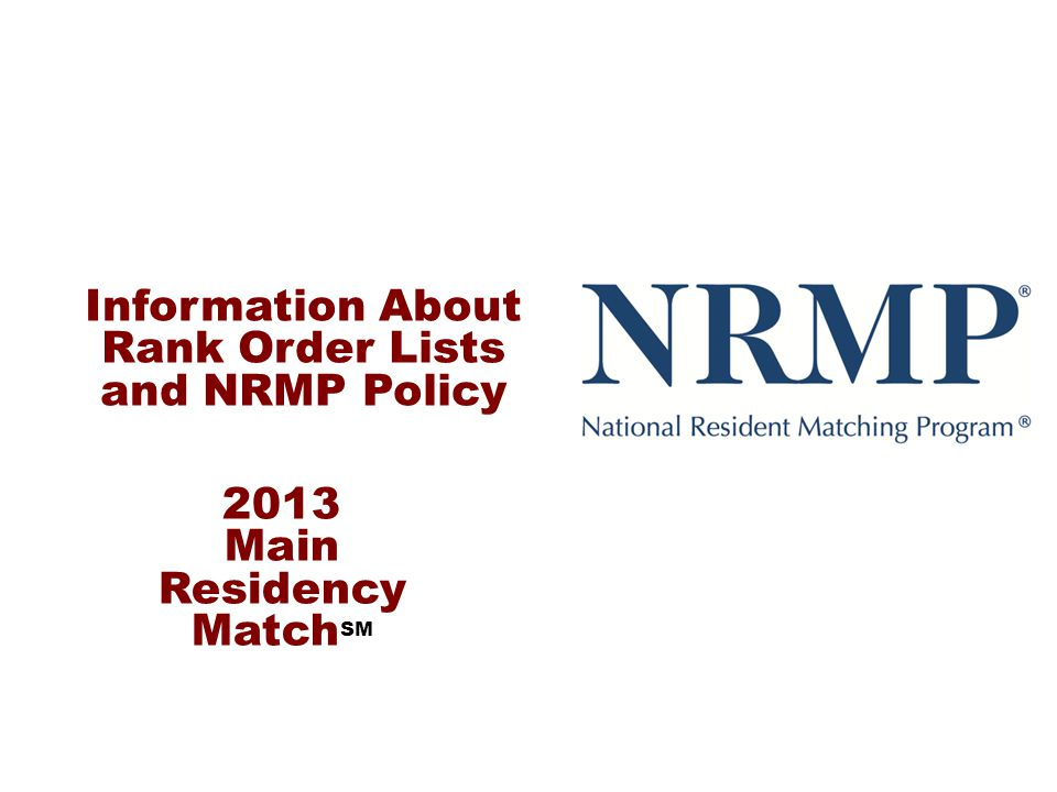 Information About Rank Order Lists and NRMP Policy 2013 Main Residency Match SM