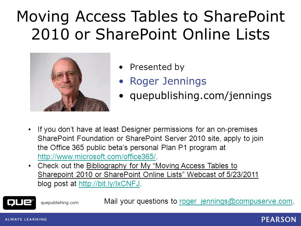 quepublishing.com Moving Access Tables to SharePoint 2010 or SharePoint Online Lists Presented by Roger Jennings quepublishing.com/jennings If you don