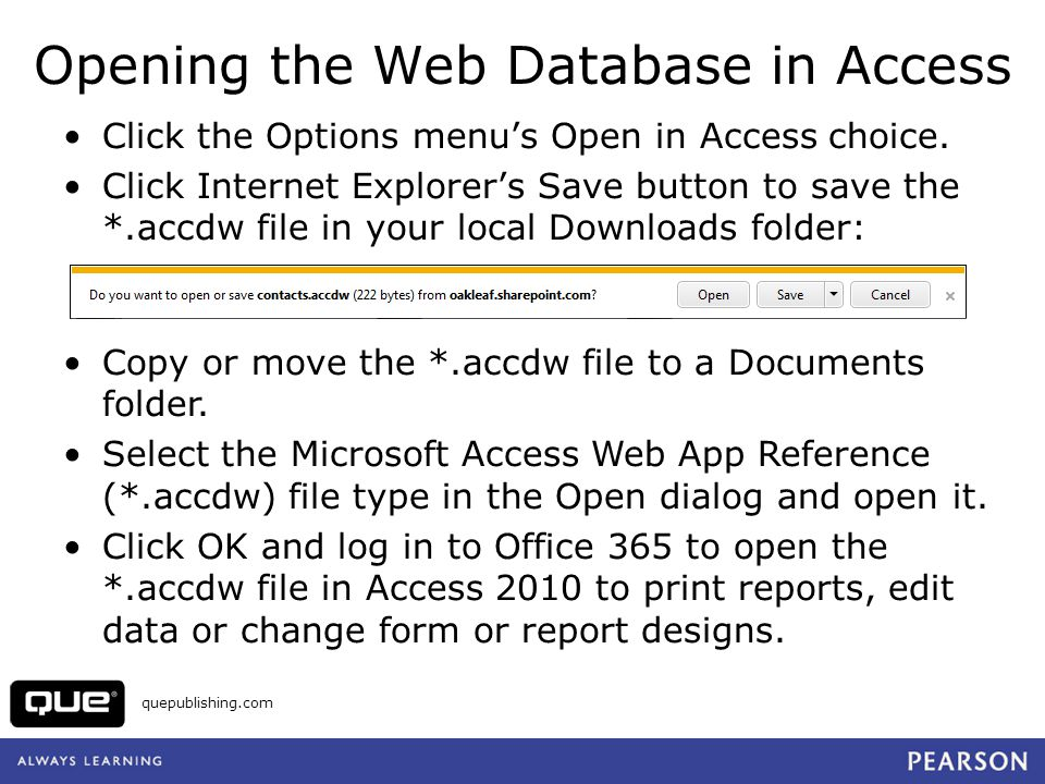 quepublishing.com Opening the Web Database in Access Click the Options menus Open in Access choice. Click Internet Explorers Save button to save the *
