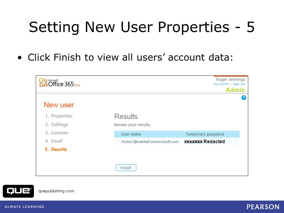 quepublishing.com Setting New User Properties - 5 Click Finish to view all users account data: xxxxxxx Redacted