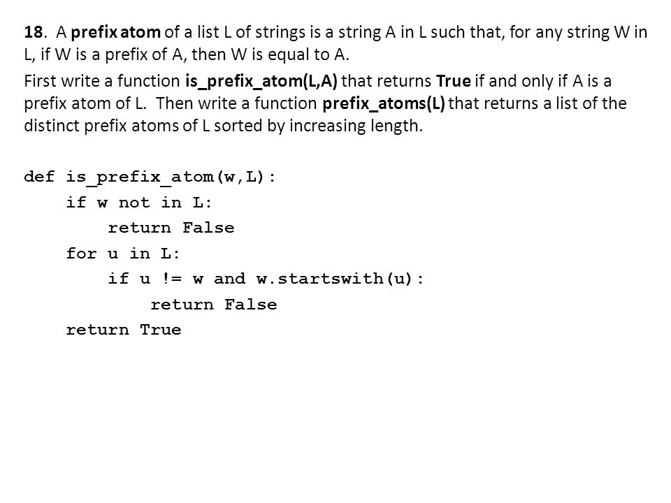 18. A prefix atom of a list L of strings is a string A in L such that, for any string W in L, if W is a prefix of A, then W is equal to A. First write