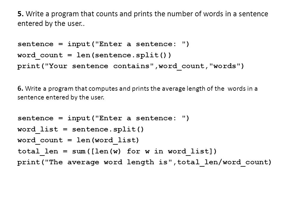 5. Write a program that counts and prints the number of words in a sentence entered by the user.. sentence = input(