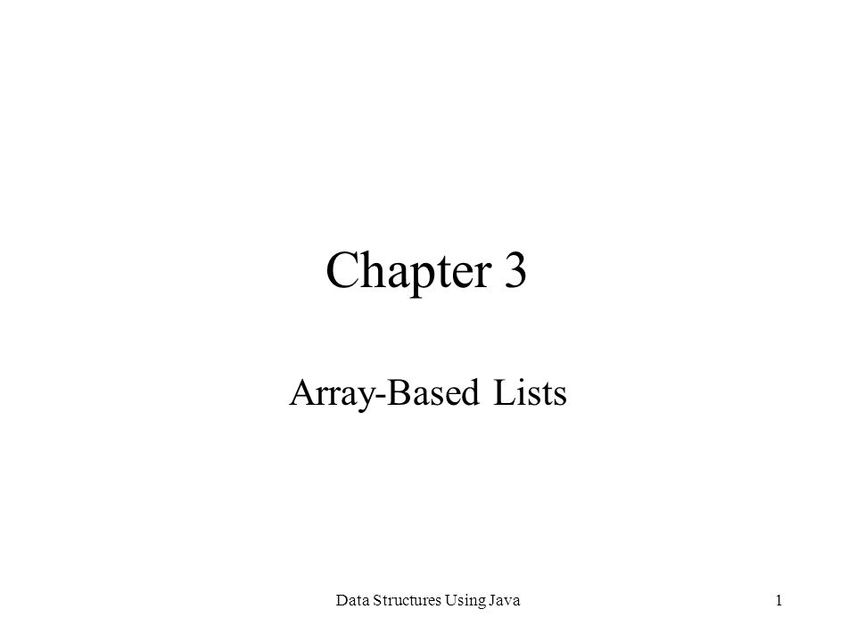 Data Structures Using Java2 Chapter Objectives Learn about lists Explore how various operations, such as search, insert, and remove, on lists are implemented Learn how to design and implement a generic class to process various types of lists Become aware of the class Vector